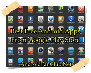 Best Free Android Apps from Google Play Store Free Apk Download